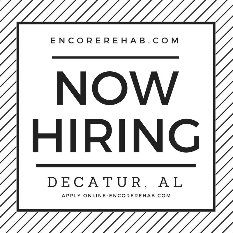 black and white graphic reads encorerehab.com Now Hiring-Decatur, Alabama. Apply online at encorerehab.com