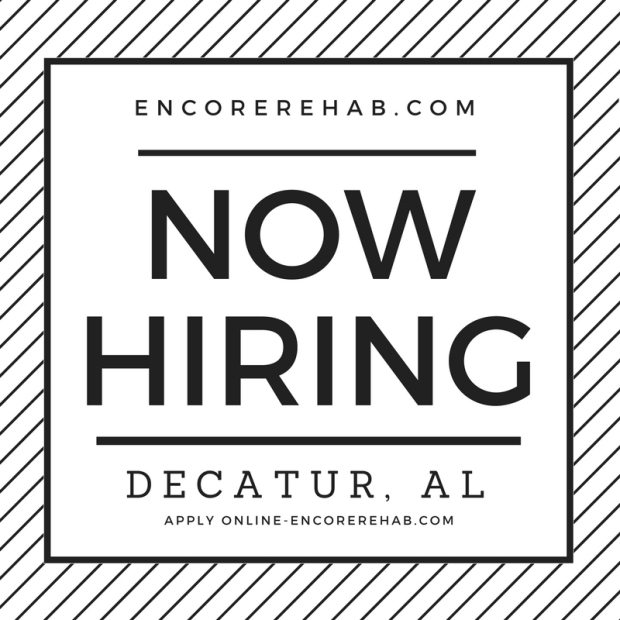 black and white graphic reads encorerehab.com Now Hiring-Decatur, Alabama. Apply online at encorerehab.com