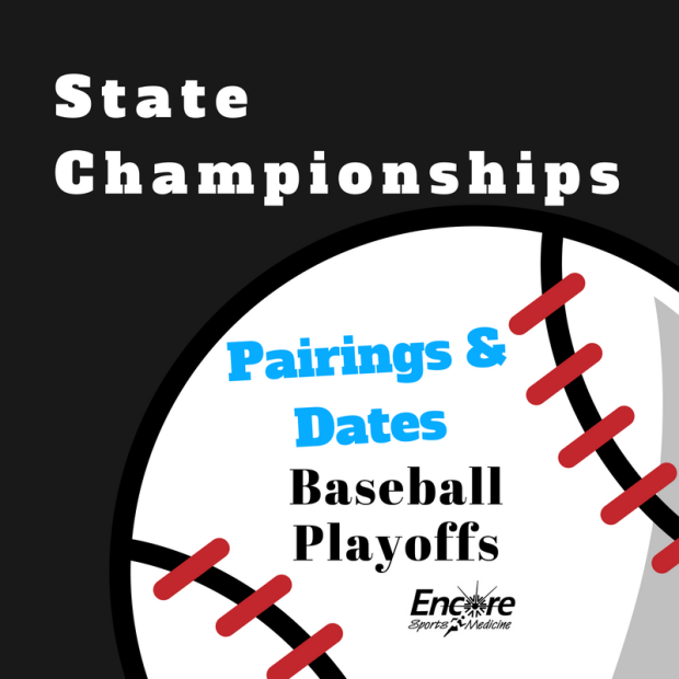 State Championships, Pairings and Dates, Baseball Playoffs, Encore Sports Medicine