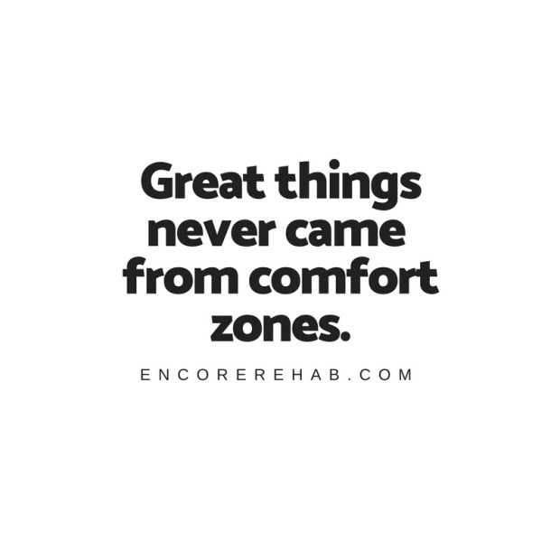 White background with black text that reads great things never came from comfort zones, encorerehab.com