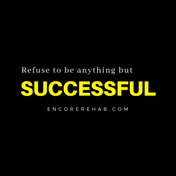 Black box with text that reads Refuse to be anything but successful. encorerehab.com