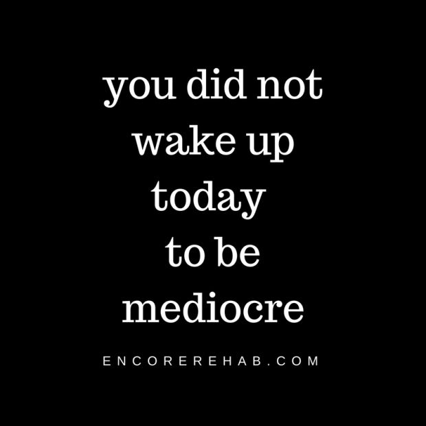 you did not wake up today to be mediocre copy