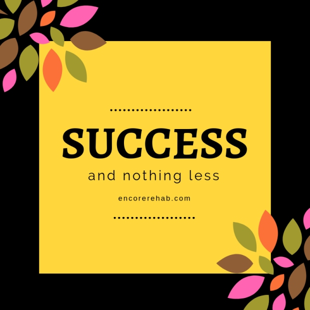 Success and nothing less - encorerehab.com