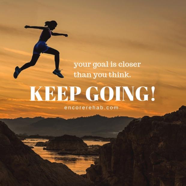Your goal is closer than yo think. KEEP GOING! - #EncoreRehab encorerehab.com