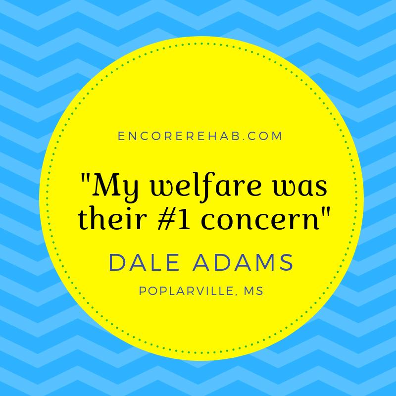 "Dale Adams says, ""Encore Rehabilitation-Poplarville made my welfare their #1 concern!"" #EncoreRehab"