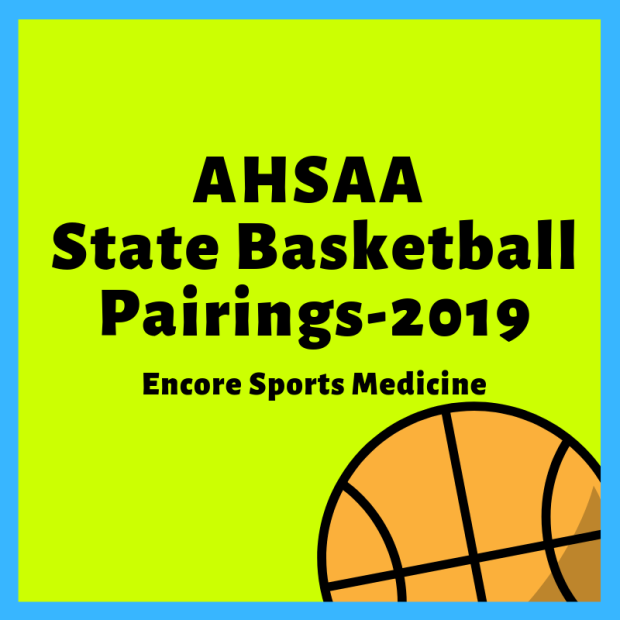 AHSAA State Basketball Pairings - 2019 #EncoreSportsMedicine
