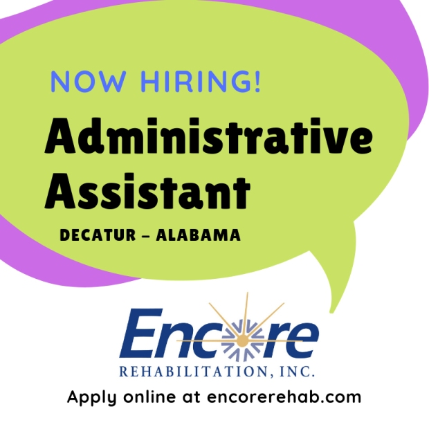 Now Hiring Administrative Assistant - Encore Rehabilitation Home Office, Decatur Alabama