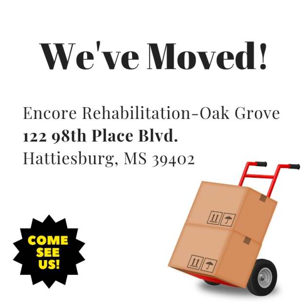 Encore Rehabilitation-Oak Grove has moved to 122 98th Place Blvd., Hattiesburg, Mississippi! Come see us! #EncoreRehab