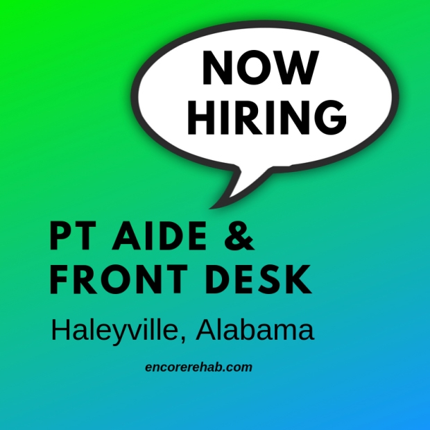 Now Hiring in Haleyville - PT Aide and Front Desk #EncoreRehab